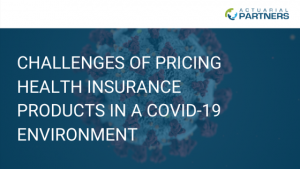 CHALLENGES OF PRICING HEALTH INSURANCE PRODUCTS IN A COVID-19 ENVIRONMENT
