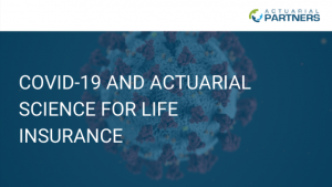 COVID-19 AND ACTUARIAL SCIENCE FOR LIFE INSURANCE